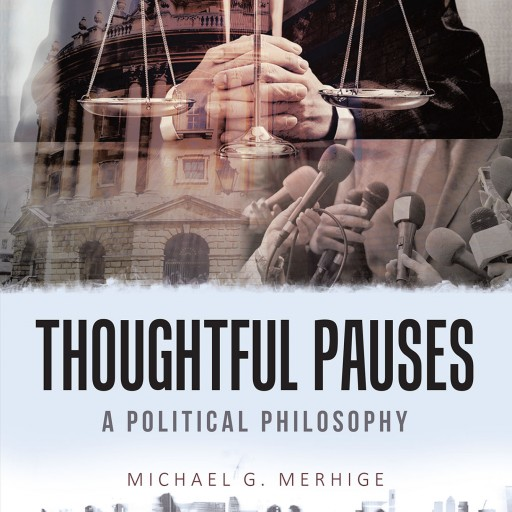 "Michael G. Merhige's New Book ""Thoughtful Pauses: A Political Philosophy"" is an Enlightening Collection of Ponderings From One Who Has Seen Beyond the Veil."