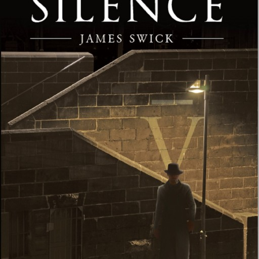 "James Swick's New Book ""Feeding the Silence"" is a Dark and Sinister Story of a Successful Young Man Who Discovers Terrible Secrets Hiding in an Ancestral Home."