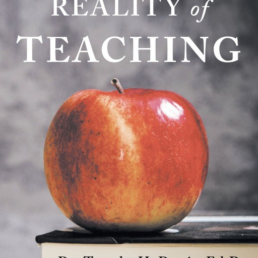 "Dr. Tameka H. Davis, Ed.D's New Book ""The Reality of Teaching"" is an Invaluable Guide for Anyone Who Wants to Know the Best Way to Improve the Educational Environment."