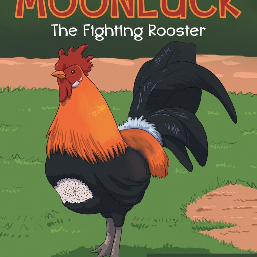 "J. Brenda's New Book ""Moonluck: The Fighting Rooster"" is the Story of a Little Boy and His Beloved Pet Rooster That Teaches Young Readers How to Say Goodbye."