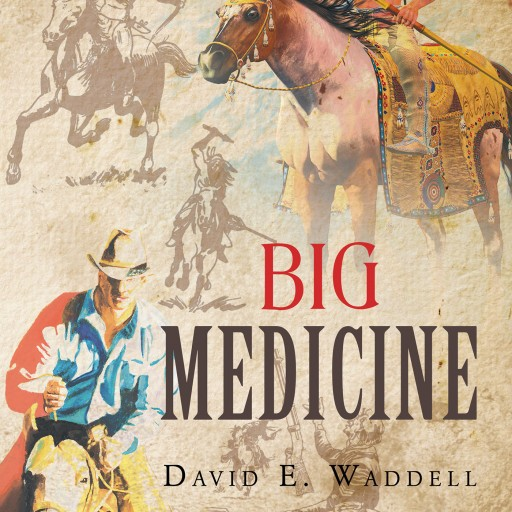 "David E. Waddell's New Book ""Big Medicine"" is a Thrilling Story of the American West, Indians, Captives, and a Mysterious Book That Could Hold All of the Answers."