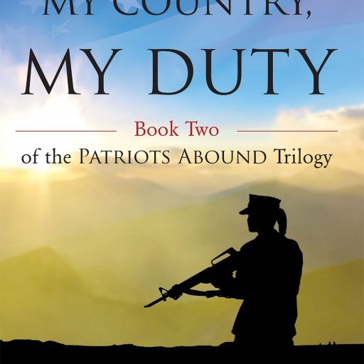 "John M. Bede's New Book ""My Country, My Duty: Book Two of the Patriots Abound Trilogy"" a Provocative Story of Espionage With Powerful Characters and Thrilling Subplots."