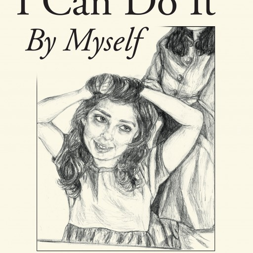 "Lisa Chapple's New Book ""I Can Do It by Myself"" is a Wonderful Children's Book That Explores the Delight a Child Experiences When Learning Self Reliance."