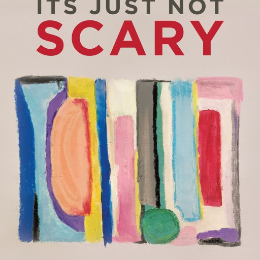"Lisa Aldridge's New Book ""It's Just Not Scary"" is a Fantastic Children's Tale That Takes Common Scary Situations and Explains Them Away."