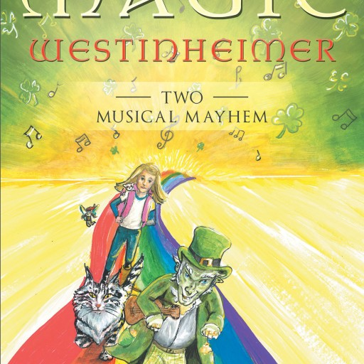"Joseph Sedona's New Book ""The Magic Westinheimer Two- Musical Mayhem"" is the Fast-Paced Magical Adventure of Laurel and Her Friends as They Pursue the Maniacal Mayhem."