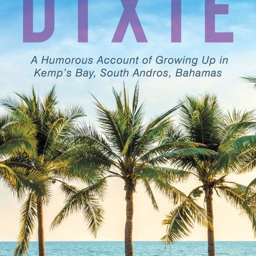 "Mina E. Miller-Dawes's New Book ""On the Dixie: A Humorous Account of Growing Up in Kemp's Bay, South Andros, Bahamas"" is Pure Entertainment From the Dixie."