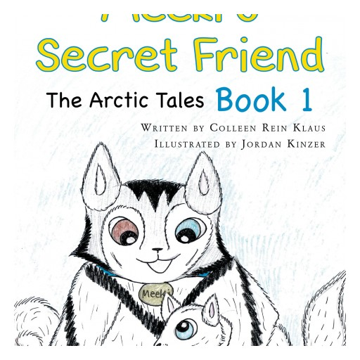 "Colleen Rein Klaus's New Book ""Meeki's Secret Friend: The Arctic Tales: Book 1"" is an Engaging Adventure in a Whimsical Arctic Land With Lovable Characters."