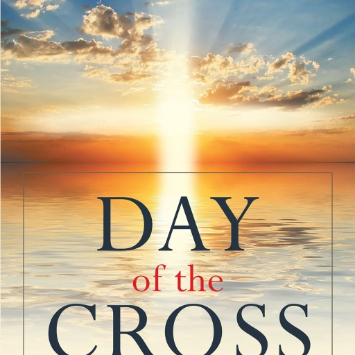 "Rick Kurtis's New Book ""Day of the Cross"" is Journey of Biblical Proportions as a Young Man is Chosen to Take the Steps to Prepare the World for the Second Coming"